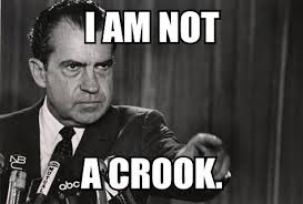 I am NOT a CROOK! Richard Nixon famous last words!